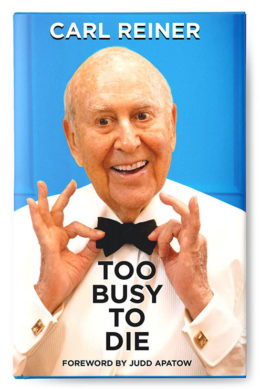 "Carl Reiner's book ""Too Busy To Die"""